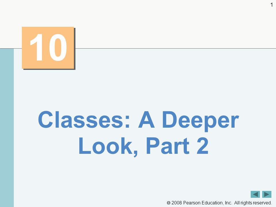  2008 Pearson Education, Inc. All rights reserved. 1 10 Classes: A Deeper Look, Part 2