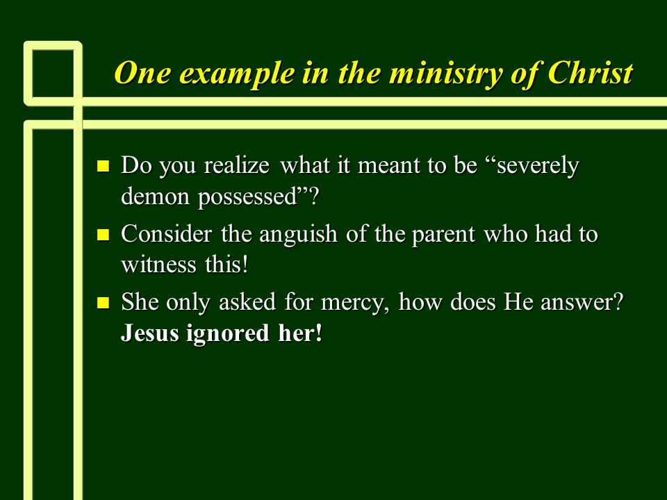 One example in the ministry of Christ n Do you realize what it meant to be severely demon possessed .