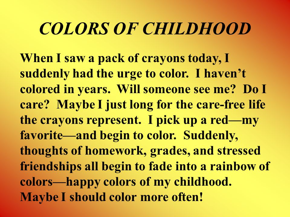 COLORS OF CHILDHOOD When I saw a pack of crayons today, I suddenly had the urge to color.