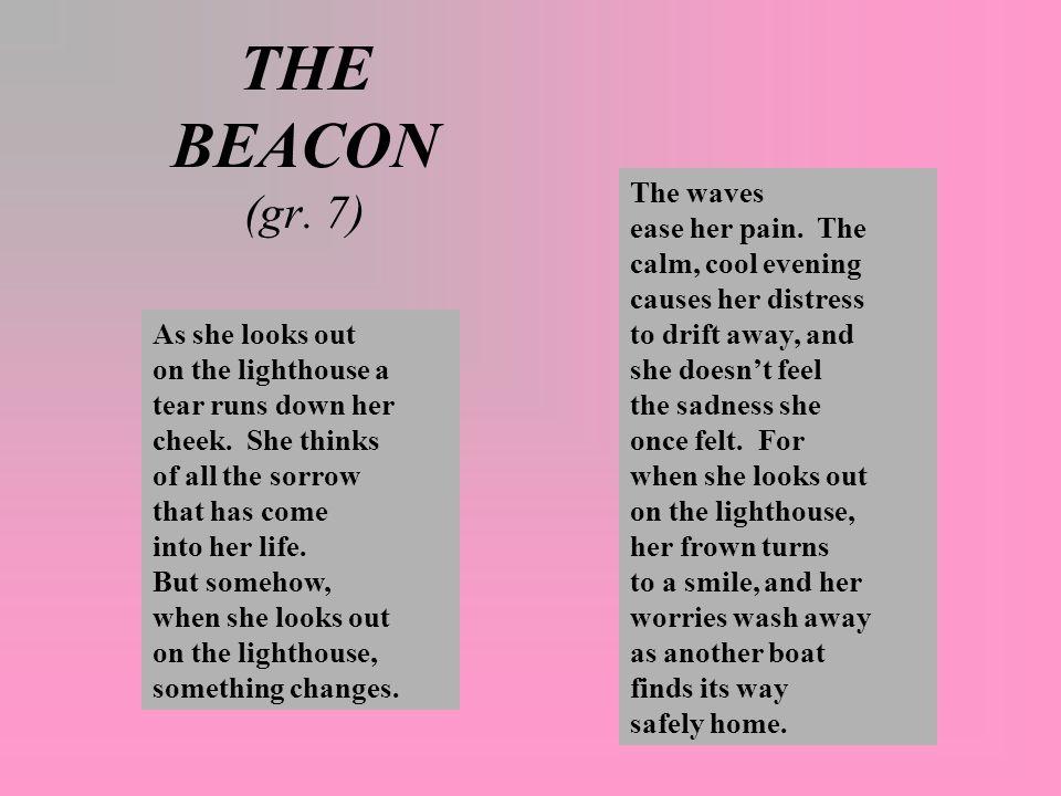 THE BEACON (gr.7) As she looks out on the lighthouse a tear runs down her cheek.
