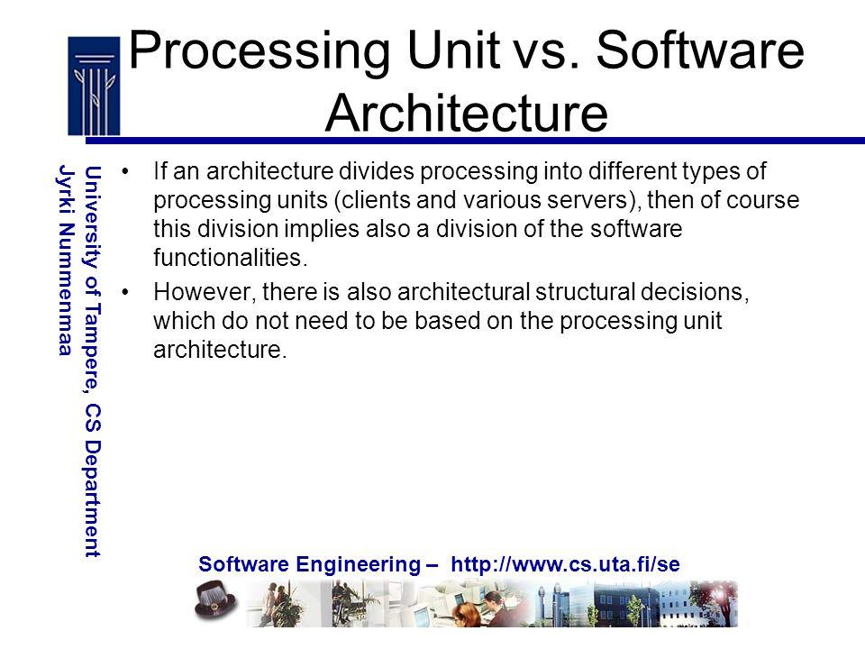 Software Engineering – http://www.cs.uta.fi/se University of Tampere, CS DepartmentJyrki Nummenmaa Processing Unit vs.