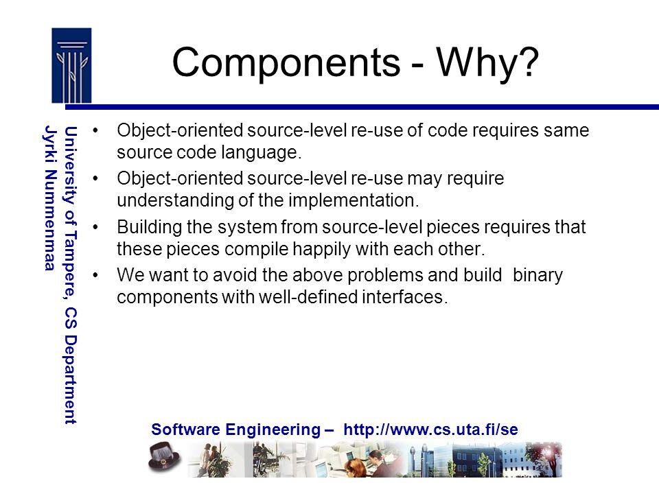 Software Engineering – http://www.cs.uta.fi/se University of Tampere, CS DepartmentJyrki Nummenmaa Components - Why.