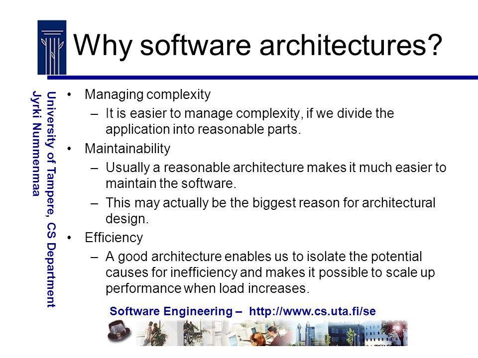 Software Engineering – http://www.cs.uta.fi/se University of Tampere, CS DepartmentJyrki Nummenmaa Why software architectures.