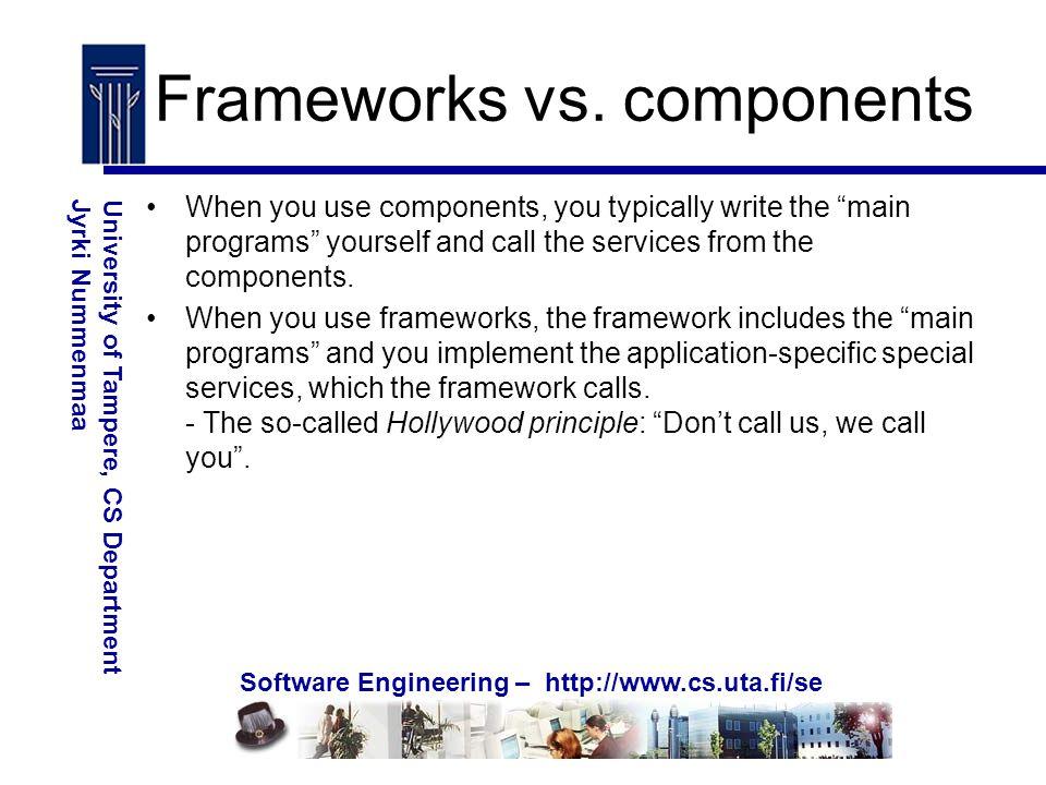 Software Engineering – http://www.cs.uta.fi/se University of Tampere, CS DepartmentJyrki Nummenmaa Frameworks vs.