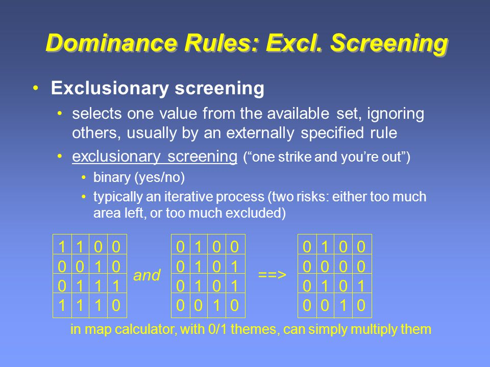 Dominance Rules: Excl. Screening Exclusionary screening selects one value from the available set, ignoring others, usually by an externally specified