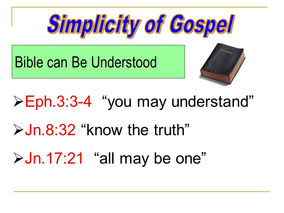 Bible can Be Understood  Eph.3:3-4 you may understand  Jn.8:32 know the truth  Jn.17:21 all may be one