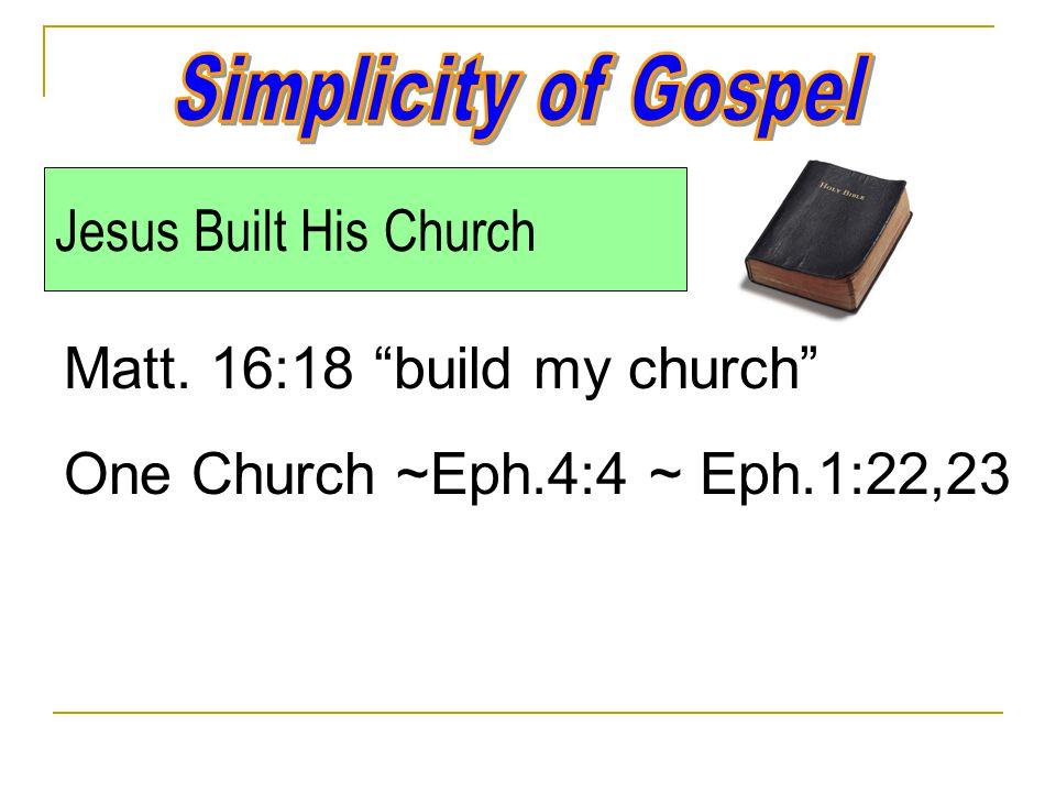 Jesus Built His Church Matt. 16:18 build my church One Church ~Eph.4:4 ~ Eph.1:22,23