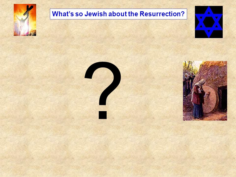 What's so Jewish about the Resurrection? ?