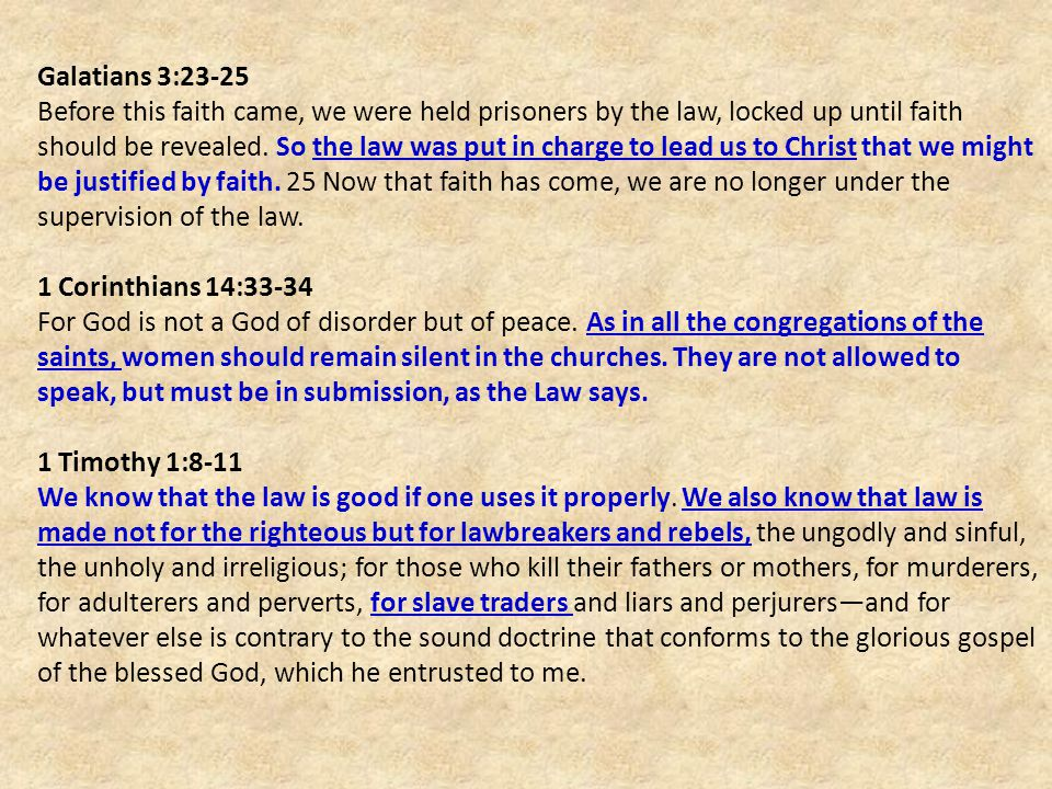 Galatians 3:23-25 Before this faith came, we were held prisoners by the law, locked up until faith should be revealed.