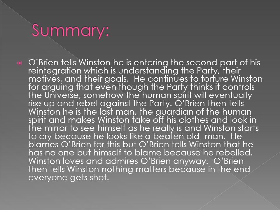  O'Brien tells Winston he is entering the second part of his reintegration which is understanding the Party, their motives, and their goals.