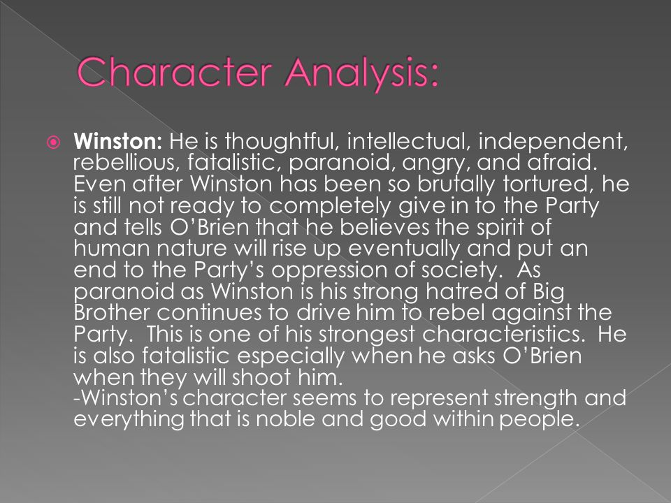  Winston: He is thoughtful, intellectual, independent, rebellious, fatalistic, paranoid, angry, and afraid.