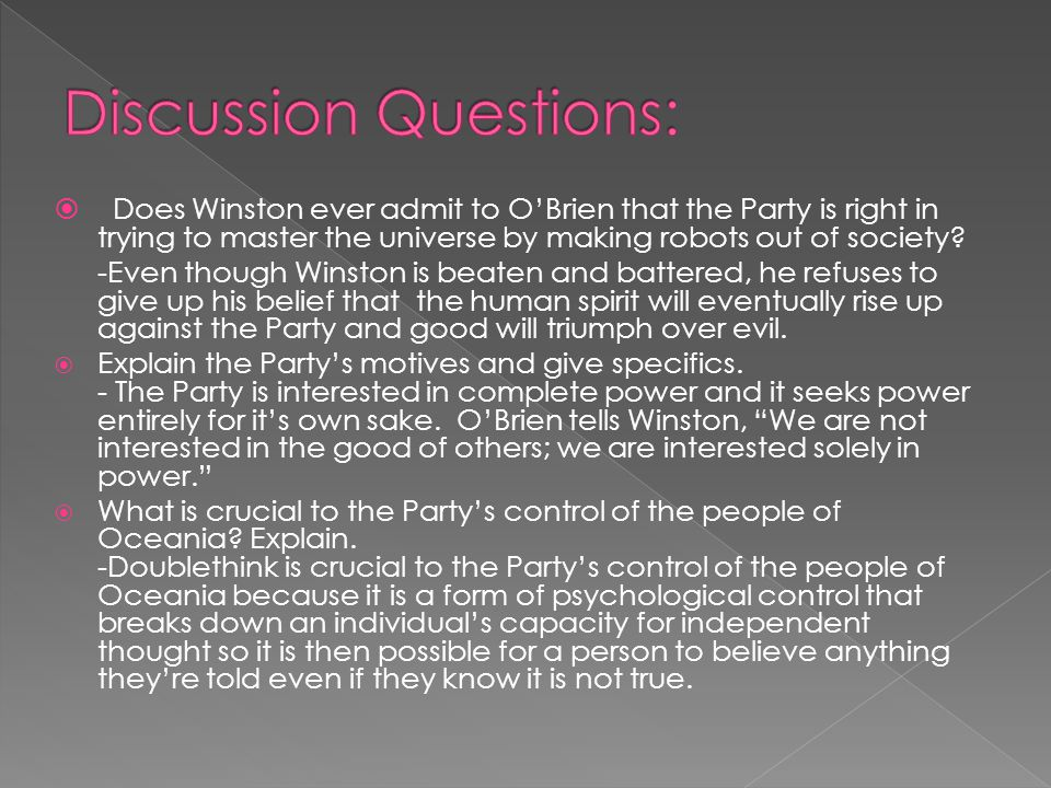  Does Winston ever admit to O'Brien that the Party is right in trying to master the universe by making robots out of society.