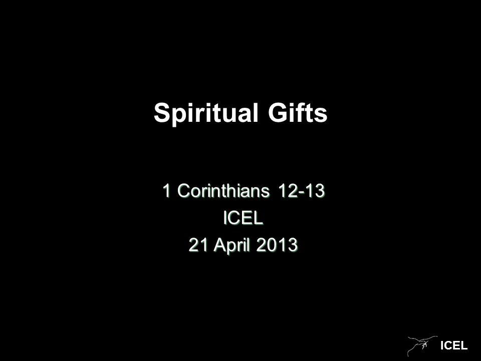 ICEL Spiritual Gifts 1 Corinthians 12-13 ICEL 21 April 2013