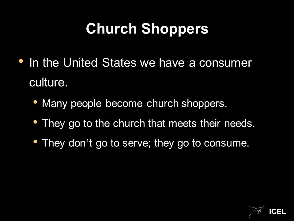 ICEL Church Shoppers In the United States we have a consumer culture.
