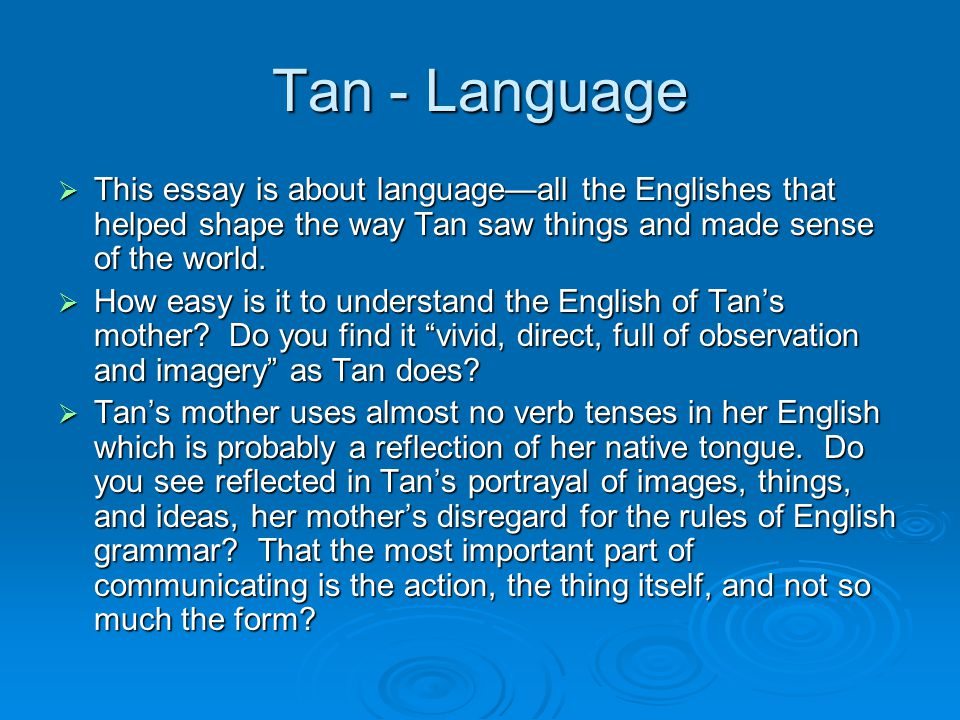 Tan – Structure  How does Tan intertwine her accounts of her mother's language, her own education, and her writing.