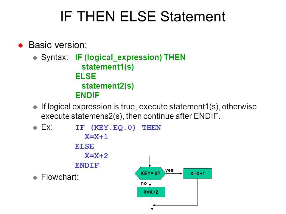IF THEN ELSE Statement l Basic version: u Syntax:IF (logical_expression) THEN statement1(s) ELSE statement2(s) ENDIF u If logical expression is true,