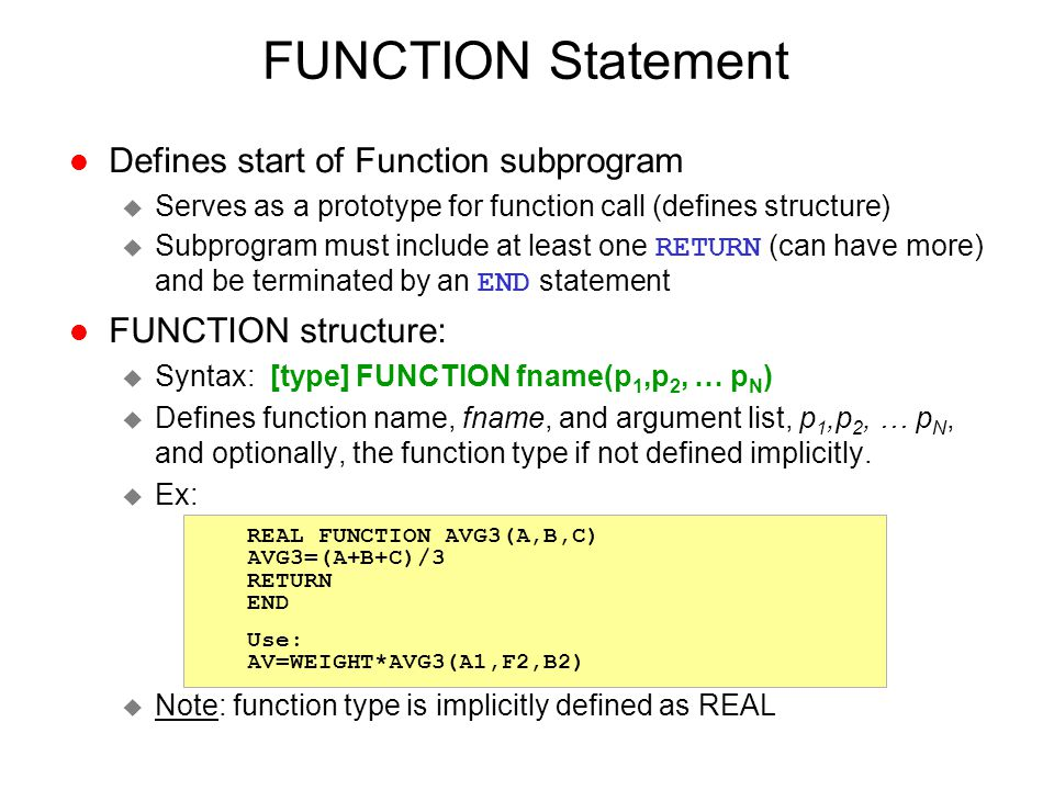 FUNCTION Statement l Defines start of Function subprogram u Serves as a prototype for function call (defines structure)  Subprogram must include at l