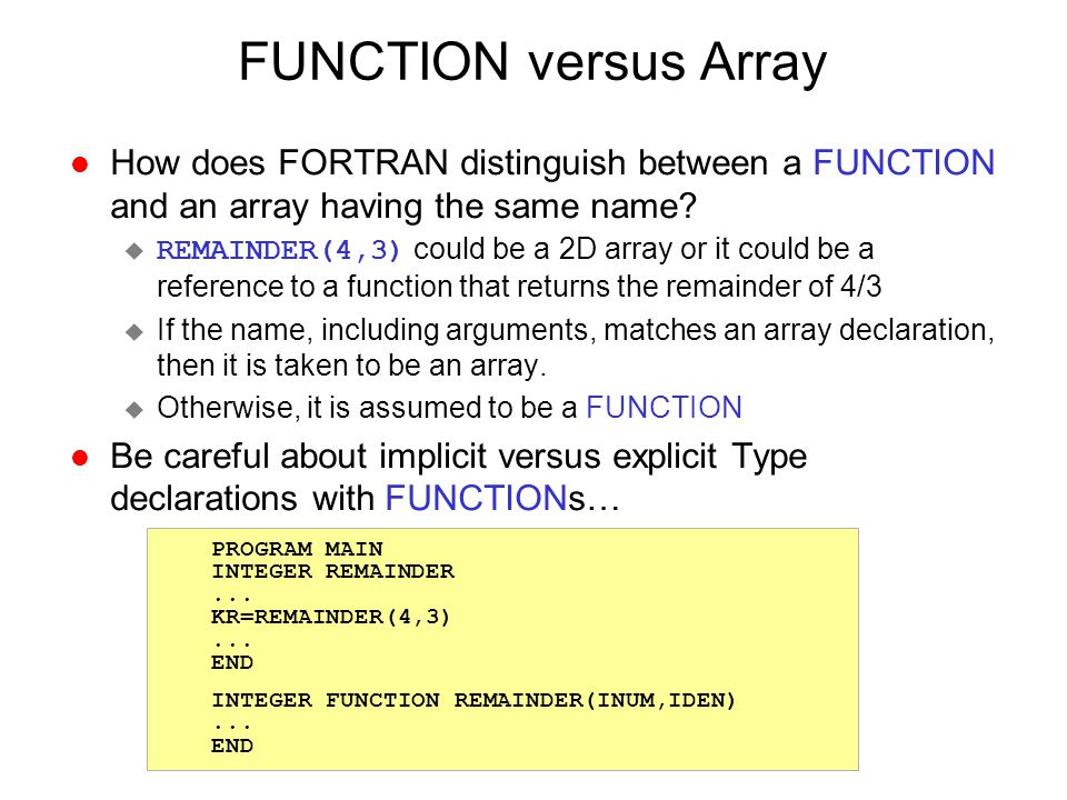 FUNCTION versus Array l How does FORTRAN distinguish between a FUNCTION and an array having the same name?  REMAINDER(4,3) could be a 2D array or it