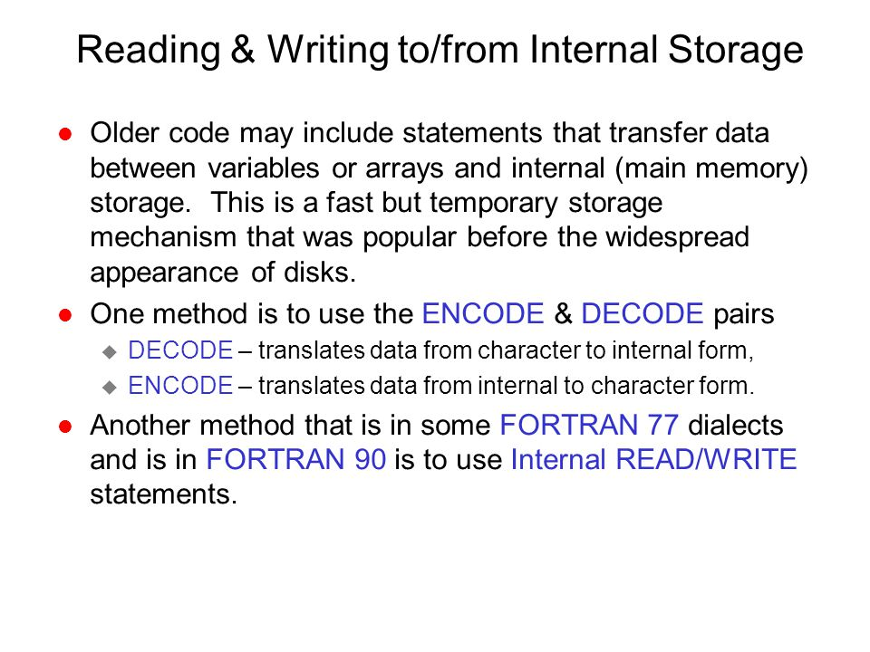 Reading & Writing to/from Internal Storage l Older code may include statements that transfer data between variables or arrays and internal (main memor