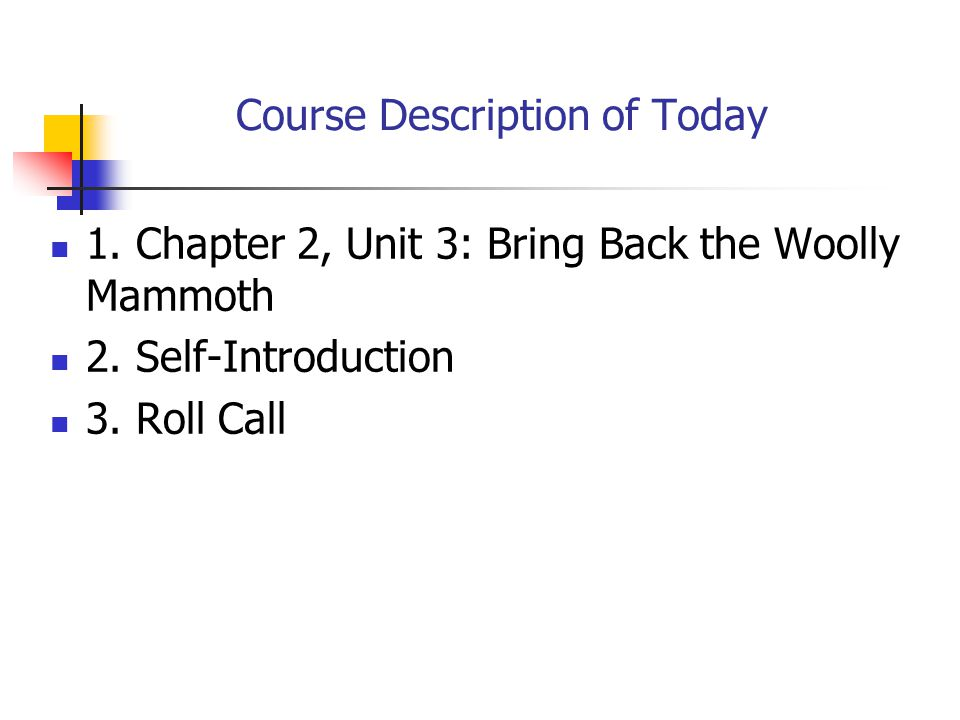 Course Description of Today 1. Chapter 2, Unit 3: Bring Back the Woolly Mammoth 2.