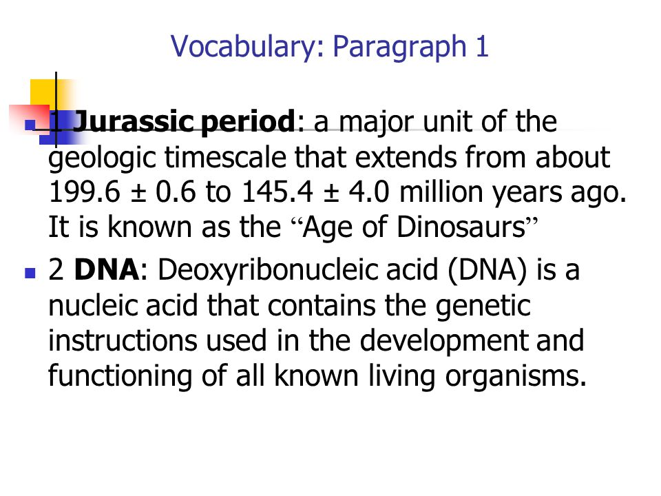Vocabulary: Paragraph 1 1 Jurassic period: a major unit of the geologic timescale that extends from about 199.6 ± 0.6 to 145.4 ± 4.0 million years ago.