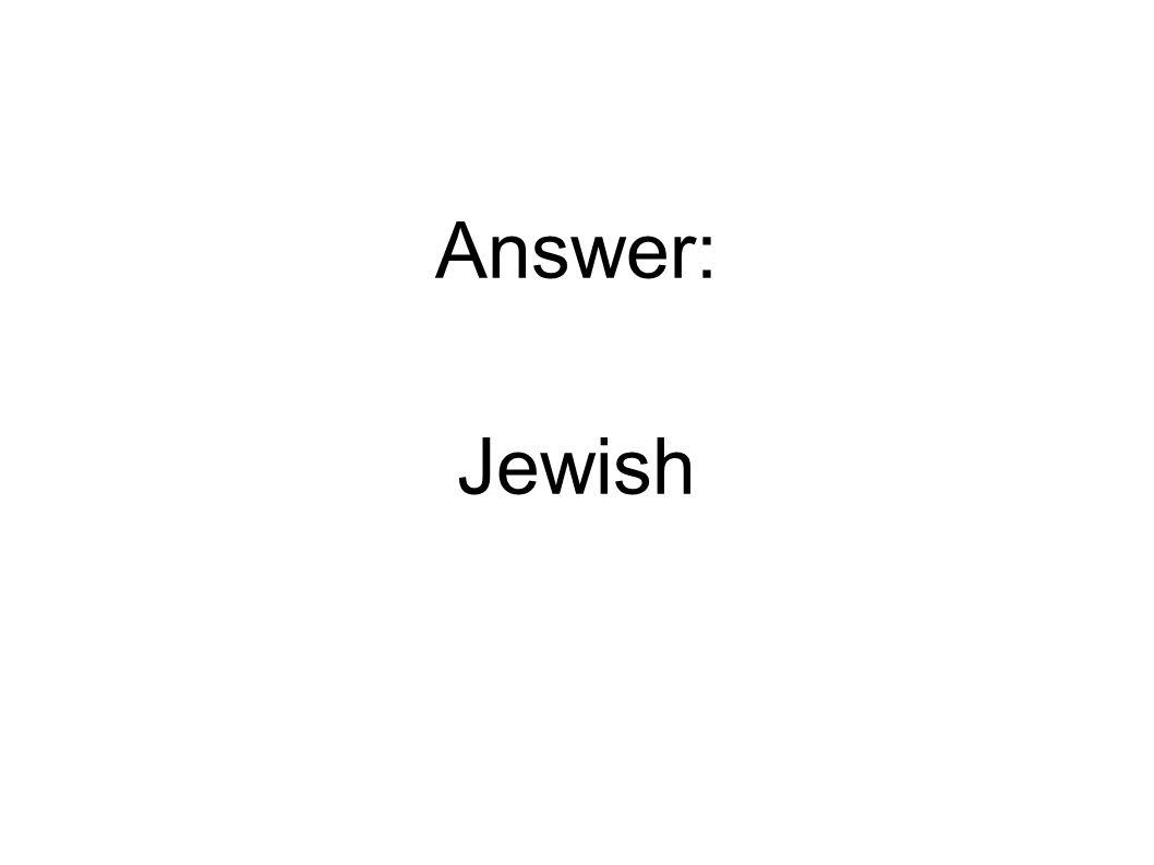 Answer: Jewish