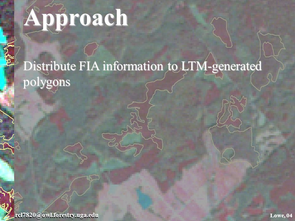 rcl7820@owl.forestry.uga.edu Lowe, 04Approach Distribute FIA information to LTM-generated polygons