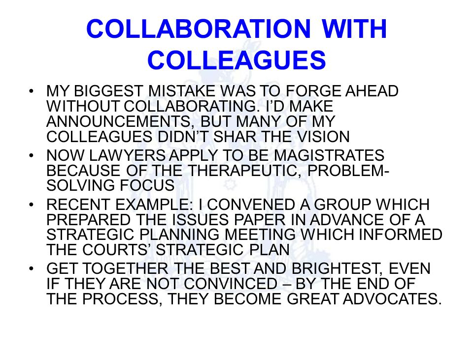 COLLABORATION WITH COLLEAGUES MY BIGGEST MISTAKE WAS TO FORGE AHEAD WITHOUT COLLABORATING.