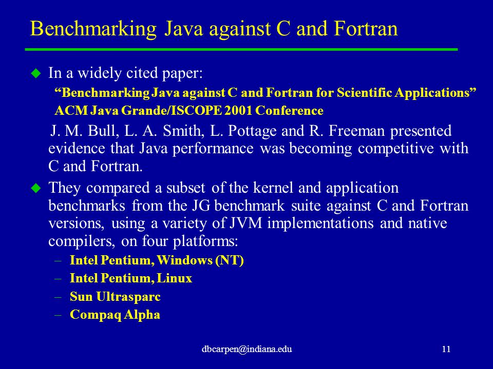 dbcarpen@indiana.edu11 Benchmarking Java against C and Fortran u In a widely cited paper: Benchmarking Java against C and Fortran for Scientific Applications ACM Java Grande/ISCOPE 2001 Conference J.