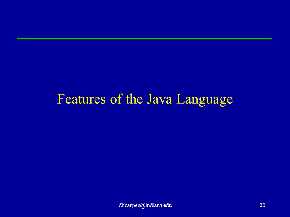 dbcarpen@indiana.edu20 Features of the Java Language