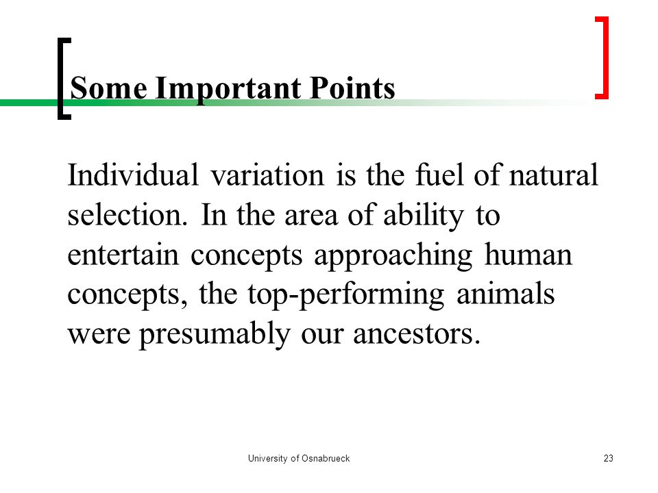 Some Important Points University of Osnabrueck23 Individual variation is the fuel of natural selection.