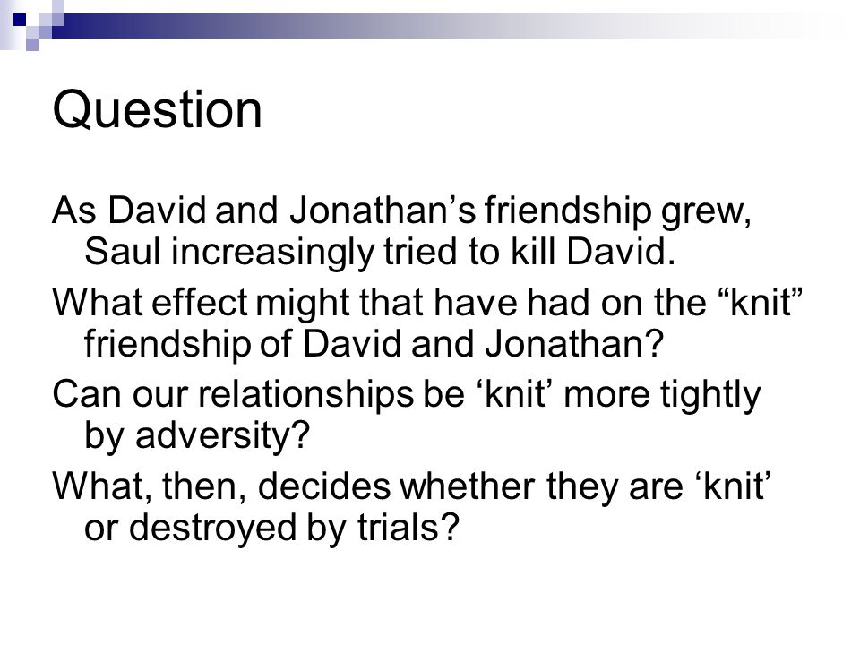 Question As David and Jonathan's friendship grew, Saul increasingly tried to kill David.