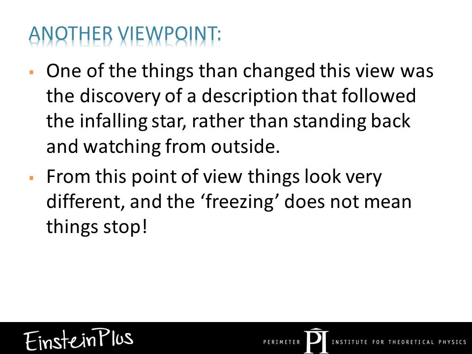  One of the things than changed this view was the discovery of a description that followed the infalling star, rather than standing back and watching from outside.