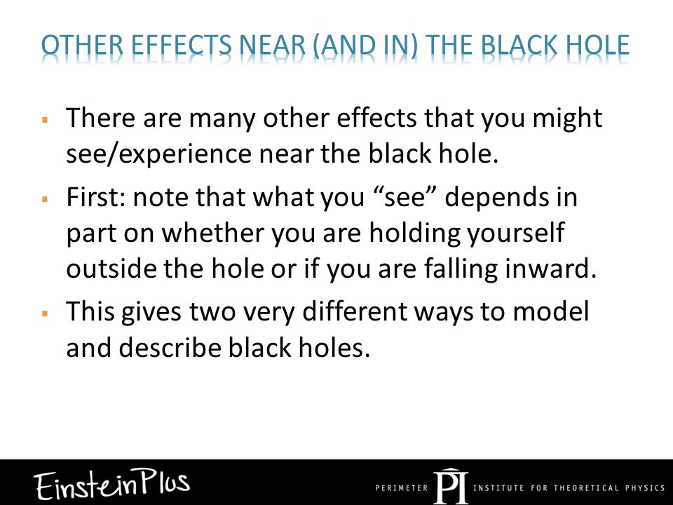  There are many other effects that you might see/experience near the black hole.