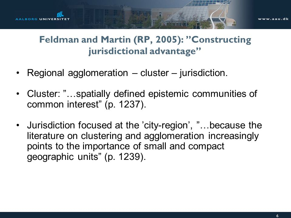 6 Feldman and Martin (RP, 2005): Constructing jurisdictional advantage Regional agglomeration – cluster – jurisdiction.