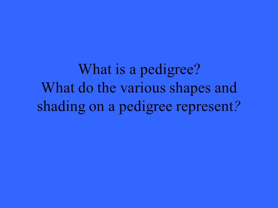 What is a pedigree? What do the various shapes and shading on a pedigree represent?
