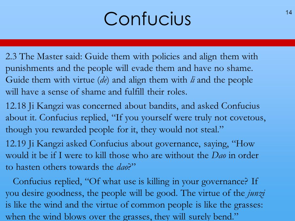 Confucius 14 2.3 The Master said: Guide them with policies and align them with punishments and the people will evade them and have no shame.