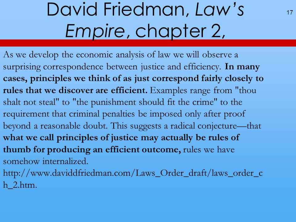 David Friedman, Law's Empire, chapter 2, 17 As we develop the economic analysis of law we will observe a surprising correspondence between justice and efficiency.