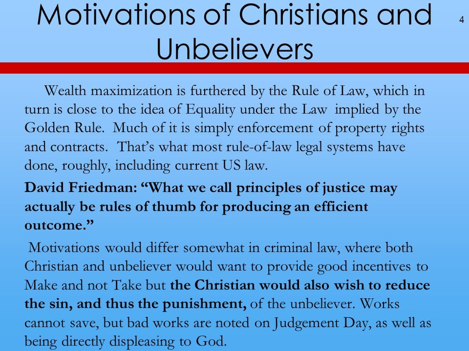 Motivations of Christians and Unbelievers 4 Wealth maximization is furthered by the Rule of Law, which in turn is close to the idea of Equality under the Law implied by the Golden Rule.