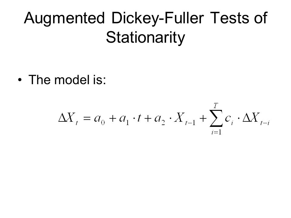 Augmented Dickey-Fuller Tests of Stationarity The model is: