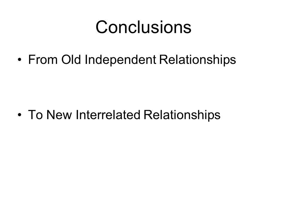 Conclusions From Old Independent Relationships To New Interrelated Relationships