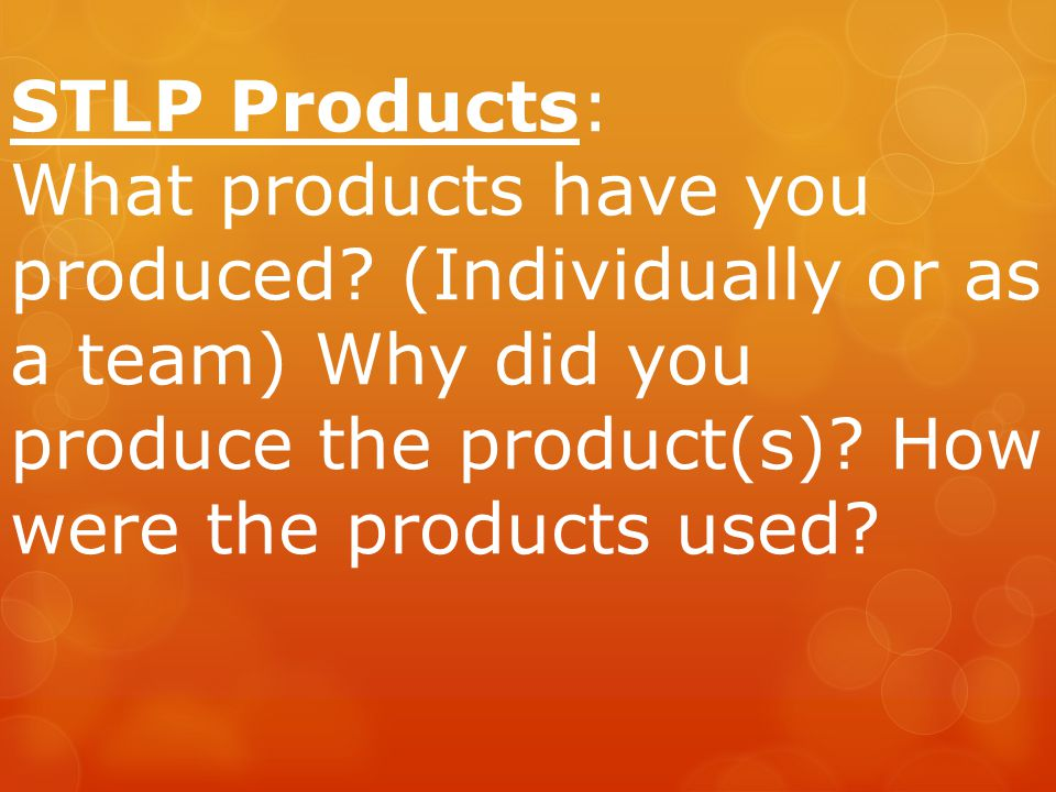 STLP Products: What products have you produced.