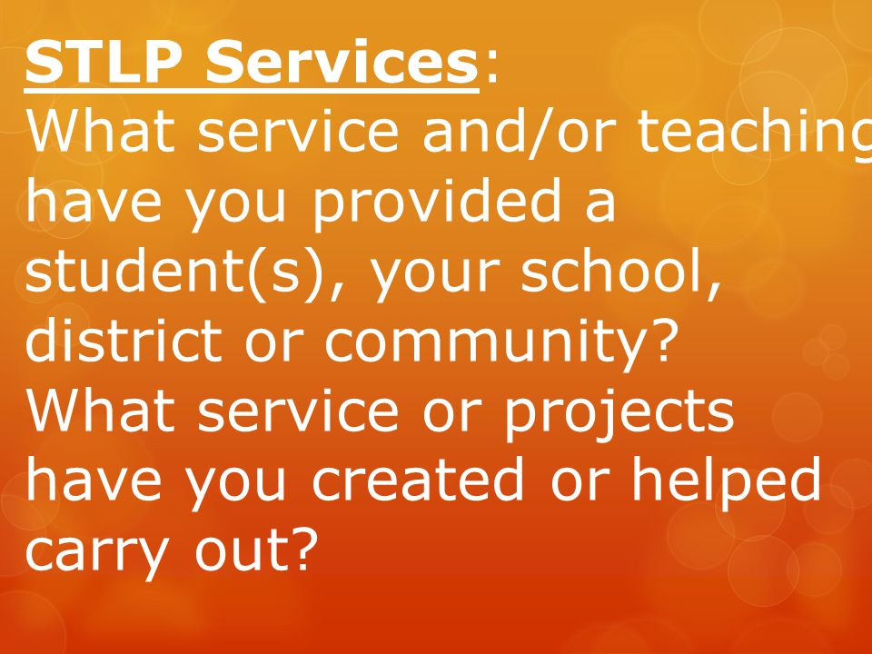 STLP Services: What service and/or teaching have you provided a student(s), your school, district or community.