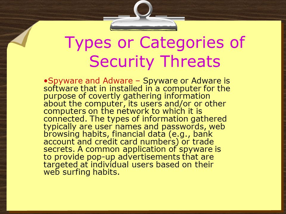 Types or Categories of Security Threats Malware is Hardware, software, or firmware that is intentionally included or inserted in a System for a harmful purpose.