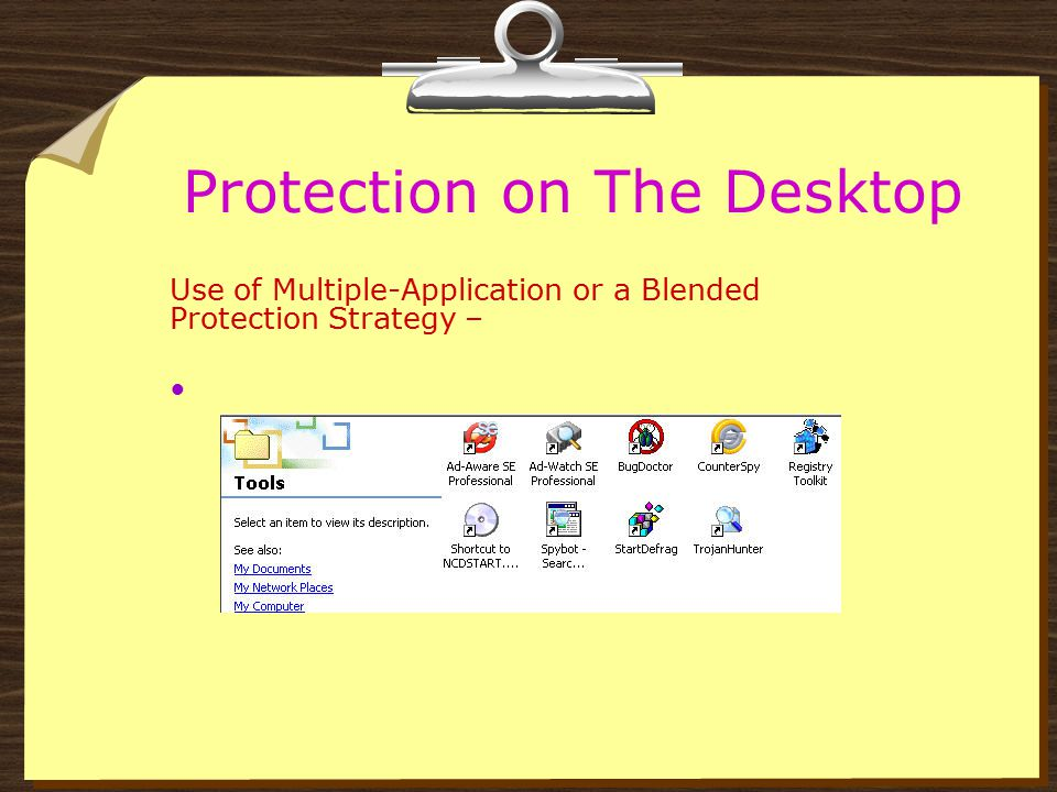 Protection on The Desktop Use of Multiple-Application or a Blended Protection Strategy – To find a mix of applications which works together and at the