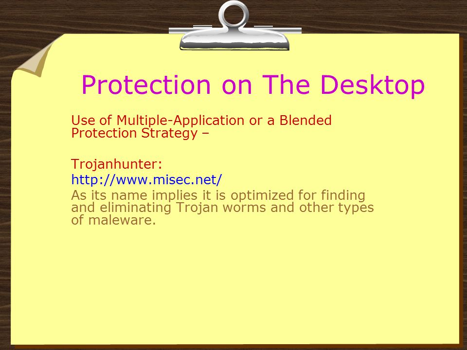 Protection on The Desktop Use of Multiple-Application or a Blended Protection Strategy – SpyBot Search and Destroy: http://www.safer- networking.org/e