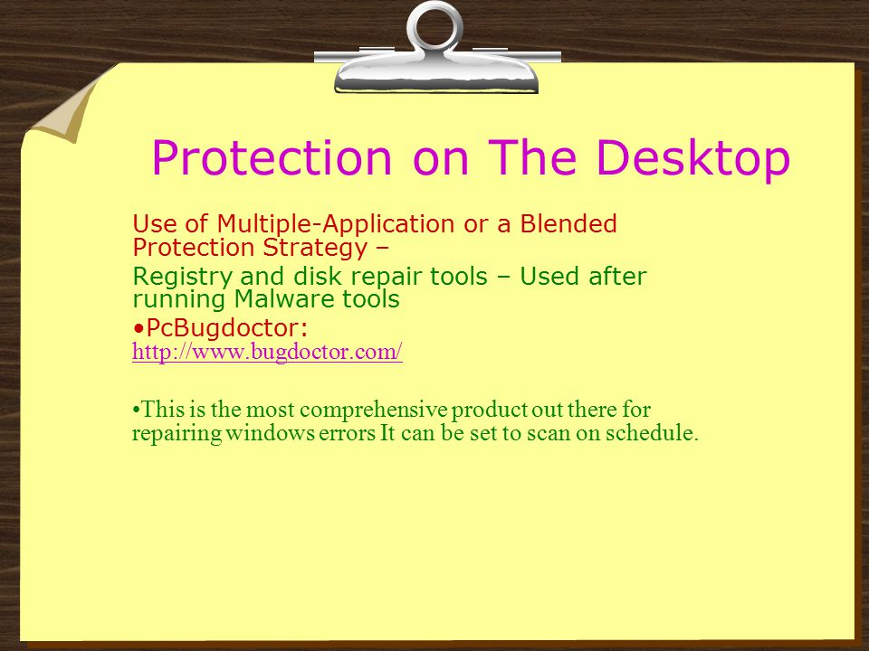 Protection on The Desktop Use of Multiple-Application or a Blended Protection Strategy – Registry and disk repair tools – Used after running Malware t