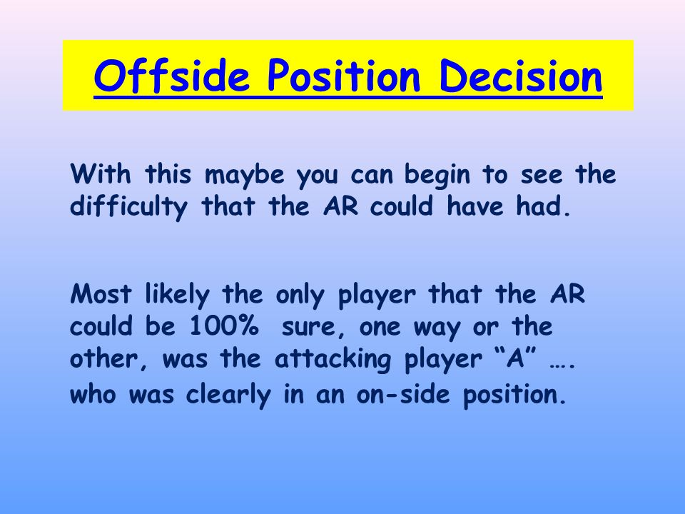 Offside Position Decision With this maybe you can begin to see the difficulty that the AR could have had.