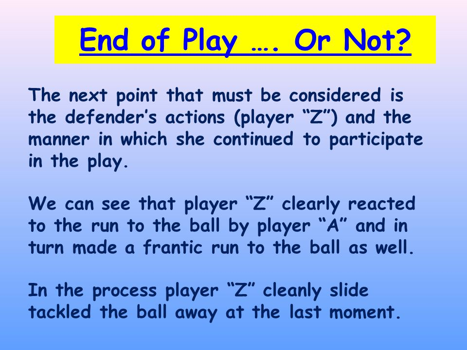 The next point that must be considered is the defender's actions (player Z ) and the manner in which she continued to participate in the play.