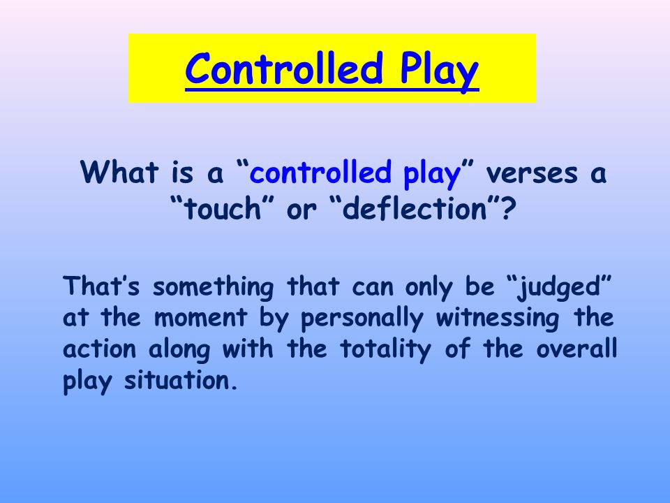 What is a controlled play verses a touch or deflection .